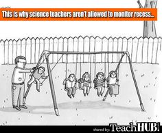 WHY SCIENCE TEACHERS AREN'T ALLOWED TO MONITOR RECESS: We love you, science teachers, but come on...