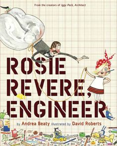 """Rosie Revere, Engineer is an absolutely wonderful kids' picture book about a young girl who loves to invent, but finds herself crushed by the laughter of adults -- until her great aunt Rose explains the relationship of failure, invention and perseverance. Written in delightful verse and filled with sneaky histories of women in aviation, it's perfect inspirational material for young makers. #Books #Girls #Engineering"