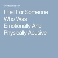 I Fell For Someone Who Was Emotionally And Physically Abusive