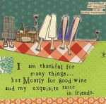 """Ha! :   """"I am thankful for many things...but mostly for good wine and my exquisite taste in friends.""""  A greeting card by Leigh Standley of Curly Girl Design"""