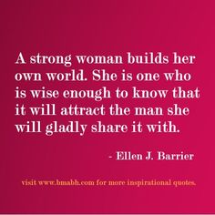 quotes about strong women-A strong woman builds her own world. She is one who is wise enough to know that it will attract the man she will gladly share it with. For more #quotes and #inspiration, follow us at https://www.pinterest.com/bmabh/ or visit our website www.bmabh.com