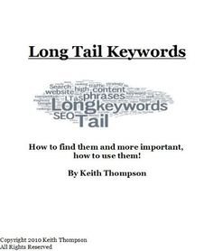 Long Tail Keywords - How to Find Them, and More Important, How to Use Them! by Keith Thompson