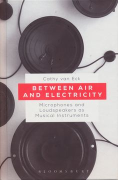 Neural [book review] Between Air and Electricity: Microphones and Loudspeakers as Musical Instruments Cathy Van Eck Bloomsbury Publishing UK http://neural.it/2017/08/cathy-van-eck-between-air-and-electricity-microphones-and-loudspeakers-as-musical-instruments/