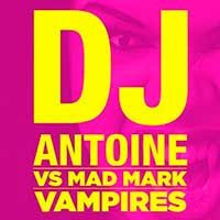 DJ Antoine Vs. Mad Mark – Vampires