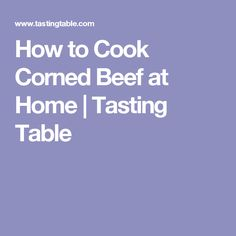 How to Cook Corned Beef at Home   Tasting Table