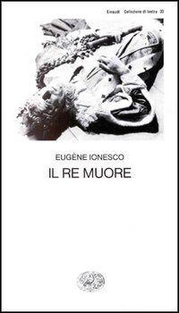 Il re muore - Eugene Ionesco