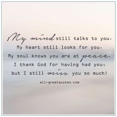 My mind still talks to you,and I still look for you because I think you're gonna come back 💔but I know your okay and not in pain anymore 😭but I still miss you so so much Loss Quotes, Me Quotes, You And I Quotes, Quotes On Grief, Missing You Quotes For Him, Miss You Grandpa Quotes, Losing Someone Quotes, Losing A Loved One Quotes, Missing My Husband