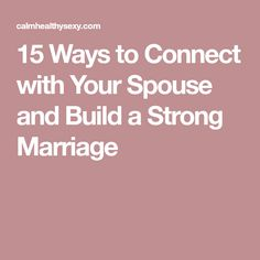 15 Ways to Connect with Your Spouse and Build a Strong Marriage