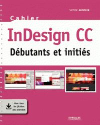 Victor Audouin - InDesign CC - Débutants et initiés.  http://catalogue-bu.univ-lemans.fr/flora/jsp/index_view_direct_anonymous.jsp?PPN=195790642