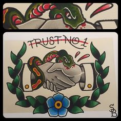 Trust no one... Would make a great sign or shirt