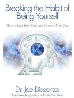 Breaking the Habit of Being Yourself / Dr. Joe Dispenza