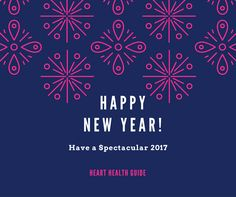 Heart Health Guide wishes everyone a Happy New Year Have a spectacular 2017 #HappyNewYear #NewYearWishes #HappyNewYear2017