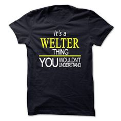 Its A WELTER Thing, You Wouldnt Understand - #student gift #shirt ideas. BUY TODAY AND SAVE  => https://www.sunfrog.com/Names/Its-A-WELTER-Thing-You-Wouldnt-Understand.html?id=60505