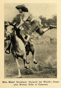 cowgirls: Mabel Strickland: World champion relay & trick rider; one of the first (and only) women to be indicted into the National Cowboy Hall of Fame