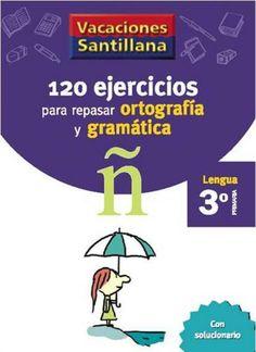 120 Ejercicios para Repasar Ortografía y Gramatíca 3 Primaria - Vacaciones - santillana.es