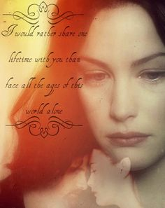 I would rather share one lifetime with you than face all the ages of this world alone ♥♥♥♥Arwen and Aragorn