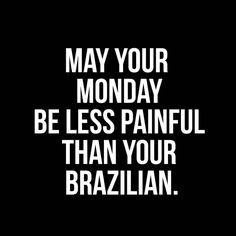 May your Monday be less painful than your Brazilian. #book #appointmentsavailable #brazilians #brazilianwax #brazilian #beautyservices #beautiful #beauty #beautyservice #bodywax #body #waxing #wax #aesthetics #esthetics #vancouverbc #vancouver #bikini #bikiniwax
