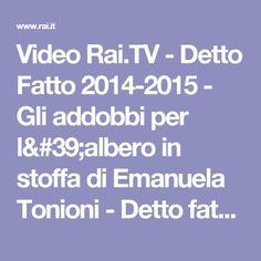 Video Rai.TV - Detto Fatto 2014-2015 - Gli addobbi per l'albero in stoffa di Emanuela Tonioni - Detto fatto 12/12/14