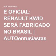 É OFICIAL: RENAULT KWID SERÁ FABRICADO NO BRASIL | AUTOentusiastas