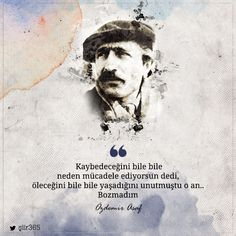 Kaybedeceğini bile bile neden mücadele ediyorsun dedi, öleceğini bile bile yaşadığını unutmuştu o an… Bozmadım. -Özdemir Asaf Text Quotes, Book Quotes, Mysterious Words, Learn Turkish Language, Literature Quotes, Word Sentences, Magic Words, Meaningful Quotes, Cool Words