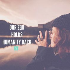 Our ego holds humanity back.  __ As I started to examine the presence of the ego in my own life __ I became aware of how much it holds humanity back. For instance its the ego that says you are not enough on your own. Its the ego that screams I must be right. If we look at almost every single issue that humanity faces from religious wars to being worried about finding a relationship it is very apparent that its a result of not feeling worthy. __ I cant for sure say why the ego is a part of…