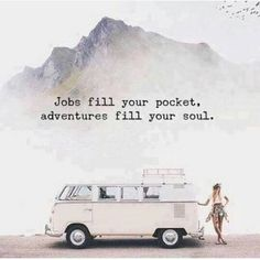 Jobs fill your pockets; adventure fills your soul.