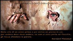 """Bernard Malamud - Nella vita di un uomo .. Solo Dio sa quante pareti ho sfondato nella mia vita.... a """"craniate"""" come diceva la mia mamma =P  Questa e centinaia di altre immagini con citazioni, le troverete nel mio sito: >Portfolio>Sensibile all'inutile> Perle da condividere  #Malamud, #sfondare, #muri, #pareti, #liosite, #citazioniItaliane, #frasibelle, #sensodellavita, #ItalianQuotes, #perledisaggezza, #perledacondividere, #GraphTag, #ImmaginiParlanti, #citazionifotografiche,"""
