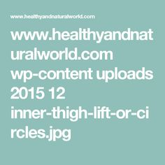 www.healthyandnaturalworld.com wp-content uploads 2015 12 inner-thigh-lift-or-circles.jpg