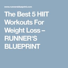 The Best 5 HIIT Workouts For Weight Loss – RUNNER'S BLUEPRINT