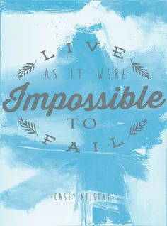 Live as it were impossible to fail -Casey Neistat-  https://pilotblogdesign.wordpress.com/