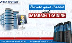 Secure your Career with #DatabaseTraining at Sky Infotech. Call Us : 0120 424 2224 , 09717292598