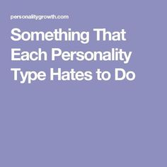 Something That Each Personality Type Hates to Do