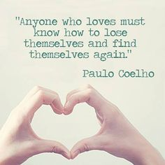 """""""Anyone who loves must know to lose themselves and find themselves again."""" #PauloCoelho #Inspirational #Quotes @Candidman"""