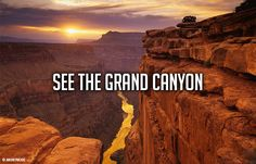Bucket List: See the Grand Canyon again. I did when I was 12 but didn't truly enjoy it.