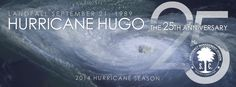 Hurricane Hugo, The Storm of the Century.  2014 will mark the 25th Anniversary of Hurricane Hugo's landfall in South Carolina, which occurred the night of September 21, 1989.  More info: scemd.org