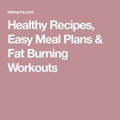 Healthy Recipes, Easy Meal Plans & Fat Burning Workouts