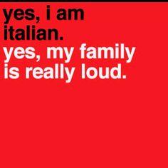 Yes, I am Italian. Yes, my family is really loud. (They really are!). @Venita LaGrassa. @Misty Williams LaGrassa