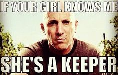 True story, Maynard James Keenan of Tool, A Perfect Circle and Puscifer. (and yes, im a keeper)