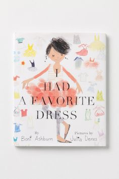 I Had A Favorite Dress - Boni Ashburn's charming story, sweetly illustrated by Julia Denos, tells of a young fashion plate who loves her favorite dress so much that she just can't part with it. A few snip-snip-sew-sews later, and her mother transforms it into a shirt, then a tank, then a skirt, and you won't believe what else!