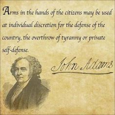 John Adams on Citizens and Guns - http://www.sonsoflibertytees.com/patriotblog/john-adams-on-citizens-and-guns/