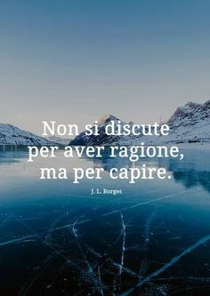 You do not argue to be right, but to understand Cogito Ergo Sum, Love List, Italian Quotes, Memories Quotes, Italian Language, Interesting Quotes, Good To Know, Wise Words, Love Quotes