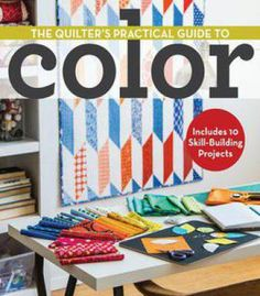 The Quilter's Practical Guide To Color: Includes 10 Skill-Building Projects PDF