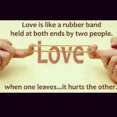 thats is the best quote ever  jk! :D its so funny therefore i pinned it so all yall can enjoy the humor.....sorry if u dont think its funny, i just think its funny love is compared to a rubber band..