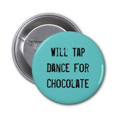 Will Tap Dance For Chocolate Pin
