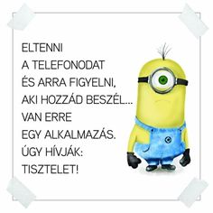 ,minyon üzenetek,minion üzenetek,minyon idézetek,minion idézetek,minyon mantrák,minion mantrák, Lol So True, Funny Cute, True Stories, Minions, Einstein, Quotations, Haha, I Am Awesome, Have Fun