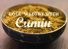 Flavoring your food with cumin, instead of salt or fat, can give your weight loss a boost.