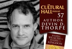 The Cultural Hall: Episode 57 Devin D. Thorpe, author of Building Wealth for Building the Kingdom. Finances. 5 finance tips for LDS members. A very informative episode. ~TheCulturalHall.com