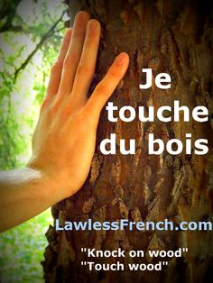 French lesson: toucher du bois http://www.lawlessfrench.com/expressions/toucher-du-bois/