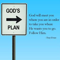 God will meet you where you are in order to take you where He want you to go. Follow Him . - - - Tony Evans