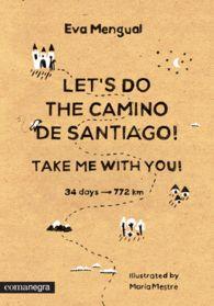 LET'S DO THE CAMINO DE SANTIAGO TAK. 34 DAYS 772 KMS THE WAY TO SANTIAGO  EVA MENGUAL MARIA MESTRE